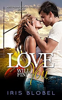Love Will Find You (Australian Sports Star Series Book 1) by [Blobel, Iris]