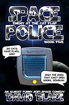 Space Police: Enemy at the Cat Flap, an almost funny SciFi space comedy by [Blake, David]