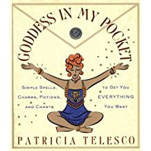 Goddess in My Pocket: Simple Spells, Charms, Potions, and Chants to Get You Everything You Want
