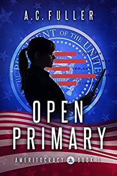 Open Primary (Ameritocracy Book 1) by [Fuller, A.C.]