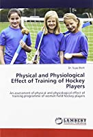 Physical and Physiological Effect of Training of Hockey Players: An assessment of physical and physiological effect of training programme of women field hockey players