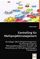 Controlling fuer Multiprojektmanagement: Grundlagen (Multi-)Projektmanagement, Controllingkonzept fuer Mehrprojektmanagement, Auswahl und Anwendung von Controllingwerkzeugen, Praxisbeispiel