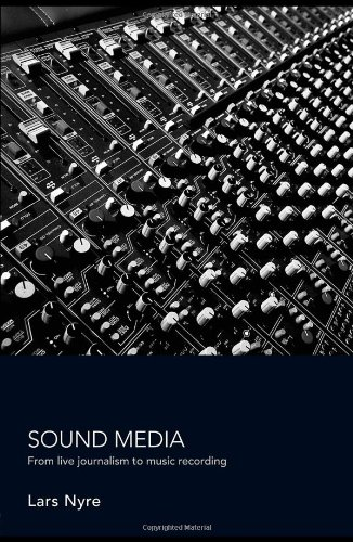 Download Sound Media: From Live Journalism to Music Recording 0415391148