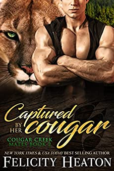Captured by her Cougar (Cougar Creek Mates Shifter Romance Series Book 2) by [Heaton, Felicity]