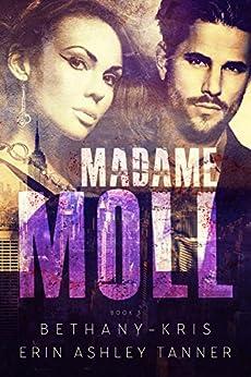 Madame Moll (Gun Moll Book 3) by [Bethany-Kris, Tanner, Erin Ashley]
