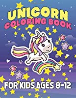 Unicorn Coloring Book for Kids Ages 8-12: A Fantasy Coloring Book with Magical Unicorns Beautiful Flowers and Relaxing Scenes