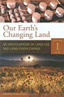 Our Earth's Changing Land: An Encyclopedia of Land-use And Land-cover Change