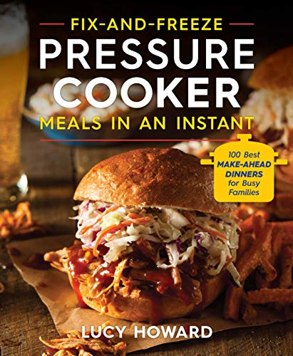 Fix 'n' Freeze Pressure Cooker Meals in an Instant: The 100 Best Make-Ahead Dinners for Busy Families (English Edition)