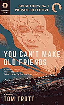 You Can't Make Old Friends (Brighton's No.1 Private Detective) by [Trott, Tom]