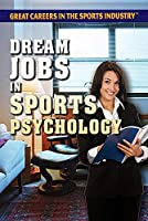 Dream Jobs in Sports Psychology (Great Careers in the Sports Industry)