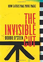 The Invisible Cut: How Editors Make Movie Magic by Bobbie O'Steen(2009-03-01)