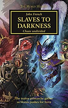 Slaves to Darkness (The Horus Heresy Book 51) by [French, John]