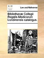 Bibliothec] Collegii Regalis Medicorum Londinensis Catalogus.
