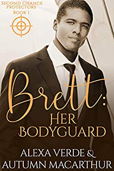 Brett: Her Bodyguard: Sweet, Clean Christian Romance with Suspense (Second Chance Protectors Book 1) by [Verde, Alexa, Macarthur, Autumn]