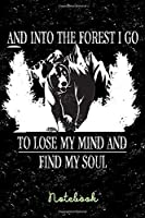 Notebook: And Into The Forest I Go To Lose My Mind And Find My Soul |120 Pages | Notebook 6x9 | Gift Idea Forest Mountain Hiking