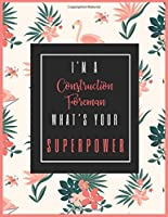 I'm A CONSTRUCTION FOREMAN, What's Your Superpower?: 2020-2021 Planner for CONSTRUCTION FOREMAN, 2-Year Planner With Daily, Weekly, Monthly And Calendar (January 2020 through December 2021)