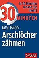 30 Minuten Arschloecher zaehmen