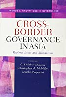 Cross-Border Governance in Asia: Regional Issues and Mechanisms (Trends and Innovations in Governance)