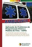 フィラ Aplicação de Problemas de Programação Inteira e Modelo de Filas - SAMU: Um estudo de caso para aumento da cobertura de ambulâncias do SAMU-RJ na cidade de Duque de Caxias, Rio de Janeiro