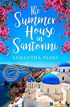 The Summer House in Santorini: The best beach read of summer 2019! by [Parks, Samantha]