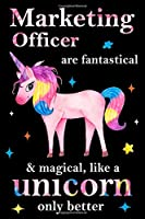 Marketing Officer are fantastical & magical, like a unicorn only  better, employee appreciation notebook: unicorn notebook, appreciation gifts for  coworkers with Lined and Blank Pages