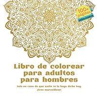 Libro de colorear para adultos para hombres - Solo en caso de que nadie te lo haya dicho hoy. ¡Eres maravilloso! (Mandala)