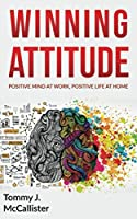 Winning Attitude: The Secrets of a Winning Mentality. Keeping a Positive Mind at Home and at work.