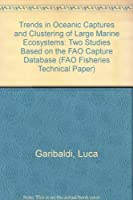 Trends in Oceanic Captures and Clustering of Large Marine Ecosystems: Two Studies Based on the Fao Capture Database (Fao Fisheries Technical Papers)
