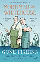 Mortimer & Whitehouse: Gone Fishing: Life, Death and the Thrill of the Catch - The Perfect Gift for Fans of the Hit BBC TV series