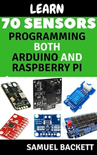 Learn 70 Sensors programmming for both Arduino and raspberry pi coding guide: Use Every day make Aspire to Inspire (English Edition)