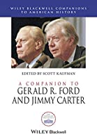 A Companion to Gerald R. Ford and Jimmy Carter (Wiley Blackwell Companions to American History)