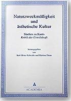 """Naturzweckmaessigkeit und aesthetische Kultur: Studien zu Kants """"Kritik der Urteilskraft"""""""