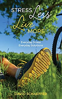 [Schaeffer, David]のStress Less, Live More: Everyday Stress, Everyday Solutions (English Edition)