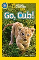 National Geographic Kids Readers: Go, Cub! (National Geographic Kids Readers: Level Pre-Reader)