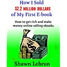 How I Sold $2.2 Million Dollars of an Ebook- How to Make Money Online Selling Ebooks