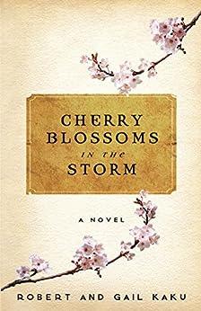 Cherry Blossoms in the Storm by [Kaku, Robert, Kaku, Gail]
