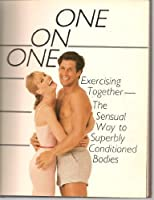 One on One: Exercising Together--The Sensual Way to Superbly Conditioned Bodies