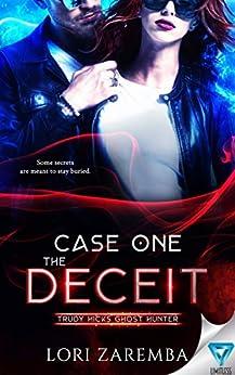 Case One ~ The Deceit (Trudy Hicks Ghost Hunter Book 1) by [Zaremba, Lori]