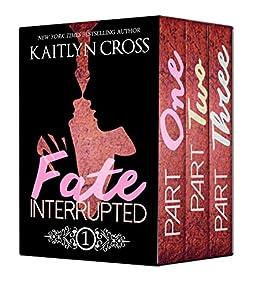 The Fate Interrupted Box Set: Fate Interrupted, Fate Interrupted 2, Fate Interrupted 3 by [Cross, Kaitlyn]