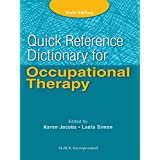 Quick Reference Dictionary for Occupational Therapy, Sixth Edition (Jacobs, Quick Reference Dictionary for Occupational Thera