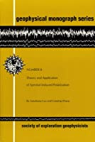 Theory and Application of Spectral Induced Polarization (Geophysical Monograph Series)