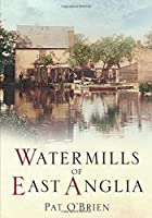 Watermills of East Anglia (100 Greats)