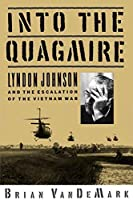 Into the Quagmire: Lyndon Johnson and the Escalation of the Vietnam War by Brian VanDeMark(1995-05-18)