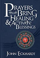 Prayers That Bring Healing & Activate Blessings (Prayers for Spiritual Battle)