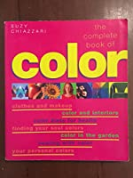 The Complete Book of Color: Using Color for Lifestyle, Health, and Well-Being