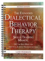 The Expanded Dialectical Behavior Therapy Skills Training Manual: DBT for Self-Help, and Individual and Group Treatment Settings