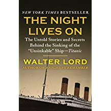 """The Night Lives On: The Untold Stories and Secrets Behind the Sinking of the """"Unsinkable"""" Ship—Titanic (The Titanic Chronicles Book 2)"""