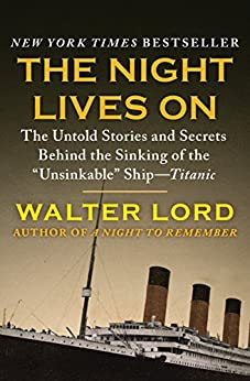 """The Night Lives On: The Untold Stories and Secrets Behind the Sinking of the """"Unsinkable"""" Ship—Titanic (The Titanic Chronicles Book 2) by [Lord, Walter]"""
