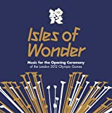 Isles Of Wonder: Music For The Opening Ceremony Of The London 2012 Olympic Games