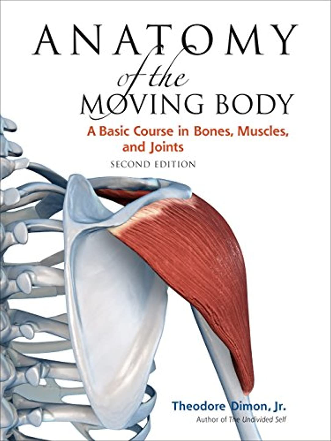 労苦ペルセウス和らげるAnatomy of the Moving Body, Second Edition: A Basic Course in Bones, Muscles, and Joints